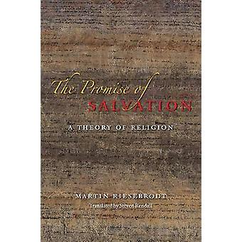 The Promise of Salvation  A Theory of Religion by Martin Riesebrodt & Steven Rendall