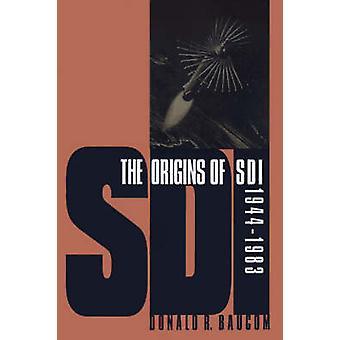 The Origins of SDI 1944-1983 by Donald R. Baucom - 9780700611003 Book