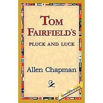 Tom Fairfield's Pluck and Luck by Allen Chapman - 9781421821184 Book