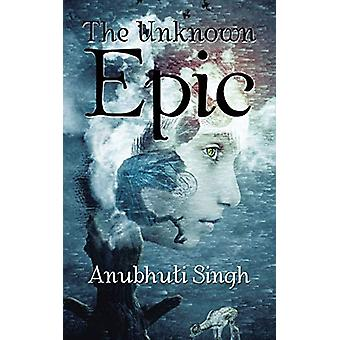 The Unknown Epic by Anubhuti Singh - 9781482873023 Book