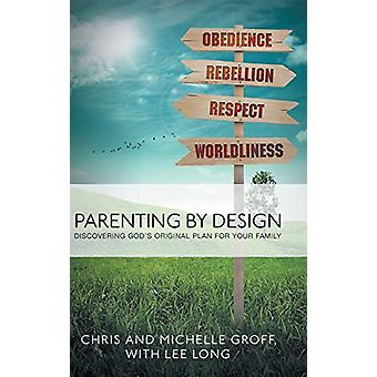 Parenting by Design - Discovering God's Original Design for Your Famil
