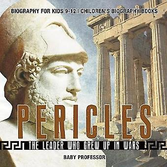 Pericles - The Leader Who Grew Up in Wars - Biography for Kids 9-12 Ch