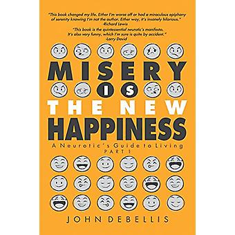 Misery Is the New Happiness - The Neurotic's Guide to Living - Book 1