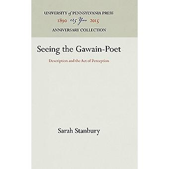 Seeing the Gawain-Poet - Description and the Act of Perception by Sara