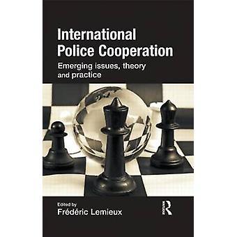 Cooperazione internazionale di polizia Questioni emergenti Teoria e pratica