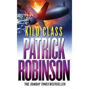 Kilo Class by Patrick Robinson - 9780099269045 Book