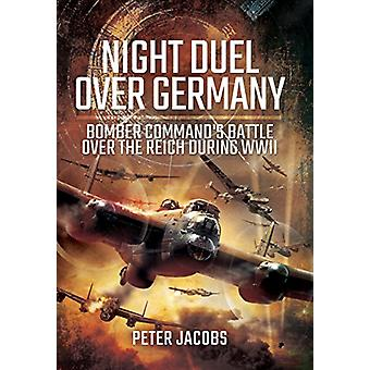 Night Air War Over Germany - Bomber Command versus the Luftwaffe by Pe