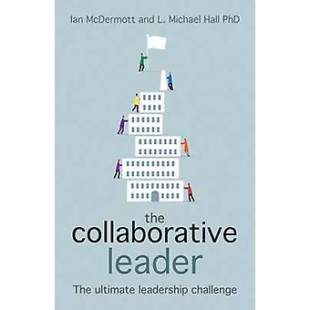 The Collaborative Leader - The Ultimate Leadership Challenge by Ian Mc