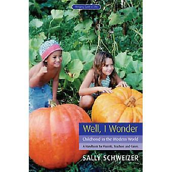 Well I Wonder - Childhood in the Modern World - a Handbook for Parents