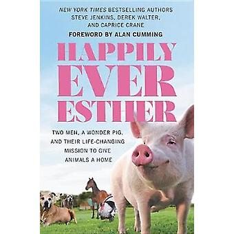 Happily Ever Esther - Two Men - a Wonder Pig - and Their Life-Changing