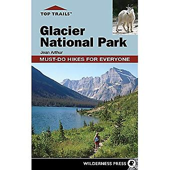 Top Trails: Glacier National Park: Must-Do Hikes for Everyone