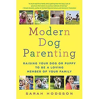 Cão moderno Parenting: Levantando seu cão ou filhote de cachorro para ser membro de sua família amoroso