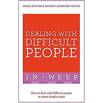 Hantera svåra människor i en vecka: Hur man handskas med svåra människor i sju enkla steg