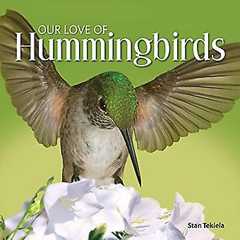 Our Love of Hummingbirds (Our Love of Wildlife)