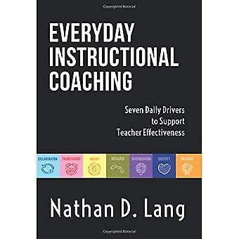Everyday Instructional Coaching: Seven Daily Drivers to Support Teacher Effectiveness (Instructional Leadership and Coaching Strategies for Teacher Support)