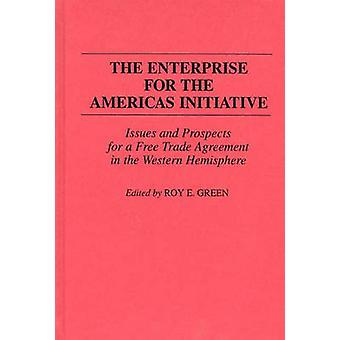 The Enterprise for the Americas Initiative Issues and Prospects for a Free Trade Agreement in the Western Hemisphere by Green & Roy E.