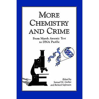 More Chemistry and Crime  From Marsh Arsenic Test to DNA Profile by Edited by S M Gerber & Edited by Richard Saferstein