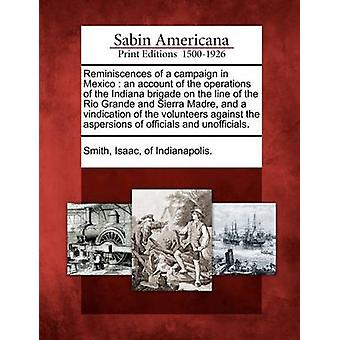 Reminiscences of a campaign in Mexico  an account of the operations of the Indiana brigade on the line of the Rio Grande and Sierra Madre and a vindication of the volunteers against the aspersions o by Smith & Isaac & of Indianapolis.