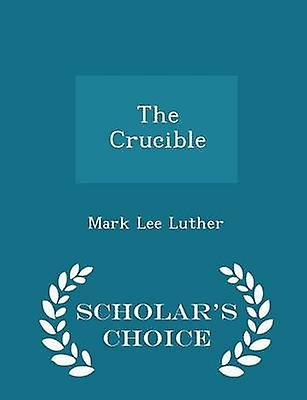 The Crucible  Scholars Choice Edition by Luther & Mark Lee