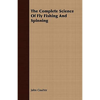 The Complete Science Of Fly Fishing And Spinning by Coulter & John