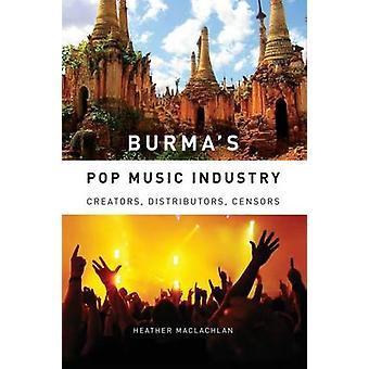 Burmas Pop Music Industry Creators Distributors Censors by MacLachlan & Heather