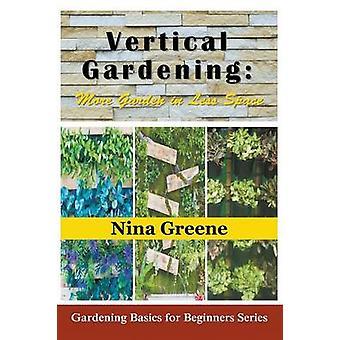 Vertical Gardening More Garden in Less Space Large Print Gardening Basics for Beginners Series by Greene & Nina