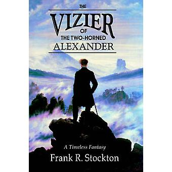 The Vizier of the TwoHorned Alexander by Stockton & Frank & R.