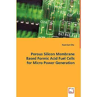 チュー・アンド・ KuanLun による微小発電のための多孔質シリコン膜ベースのギ酸燃料電池