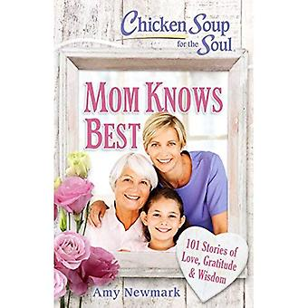 Chicken Soup for the Soul:� Mom Knows Best: 101 Stories of Love, Gratitude & Wisdom