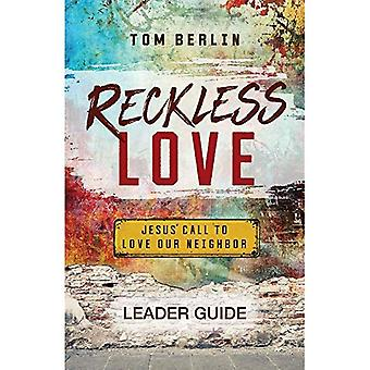 Reckless Love Leader Guide:� Jesus' Call to Love Our Neighbor (Reckless Love)