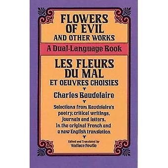 Fleurs du Mal - Les Fleurs Du Mal Et Oeuvres Choisies  - A Dual-Languag