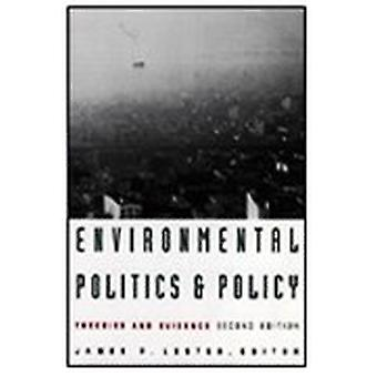 Environmental Politics and Policy - Theories and Evidence by James P.