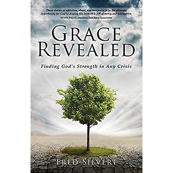 Grace Revealed - Finding God's Strength in Any Crisis by Fred Sievert