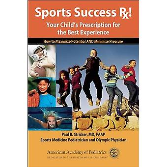 Sports Succes RX! - Your Child's Prescription for the Best Experience