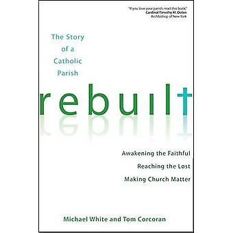 Rebuilt - Awakening the Faithful - Reaching the Lost - and Making Chur