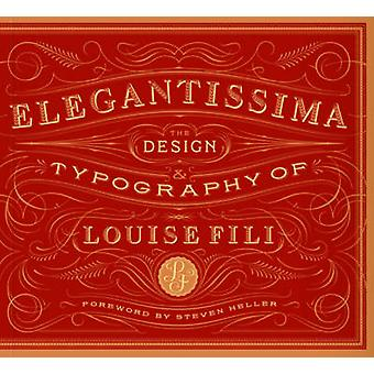 Elegantissima - The Design and Typography of Louise Fili by Louise Fil