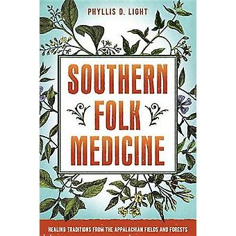 Southern Folk Medicine - Healing Traditions from the Appalachian Field