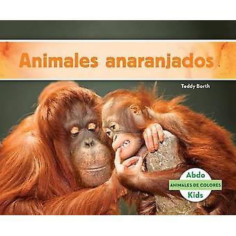 Animales Anaranjados (Orange Animals) by Teddy Borth - 9781680807264
