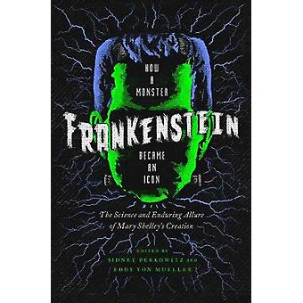 Frankenstein - How A Monster Became an Icon - The Science and Endurin