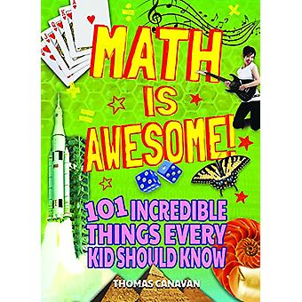 Math Is Awesome! 101 Incredible Things Every Kid Should Know by Arctu