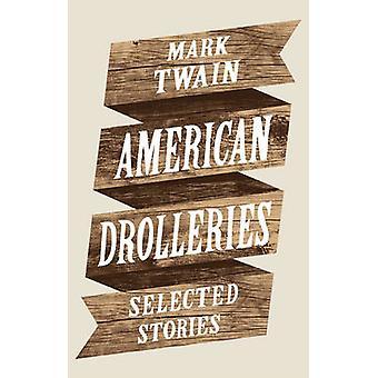 American Drolleries - Selected Stories by Mark Twain - 9781907970047 B