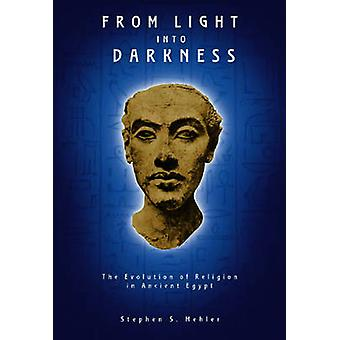 From Light into Darkness - The Evolution of Religion in Ancient Egypt