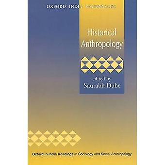 Historical Anthropology by Saurabh Dube - 9780195699357 Book