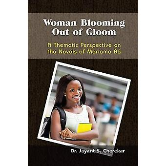 Woman Blooming Out of Gloom A Thematic Perspective on the Novels of Mariama Ba by Cherekar & Jayant S.