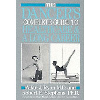 The Dancers Complete Guide to Healthcare by Ryan & Allen J.