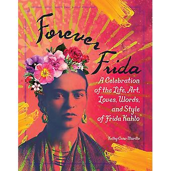 Forever Frida by Kathy CanoMurillo