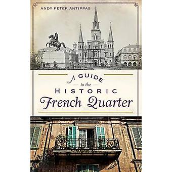 A Guide to the Historic French Quarter by Andy Peter Antippas - 97816