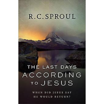 The Last Days according to Jesus by Sproul & R. C.