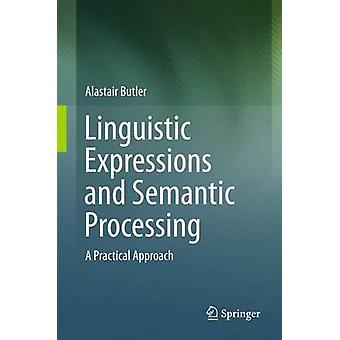 Linguistic Expressions and Semantic Processing  A Practical Approach by Butler & Alastair