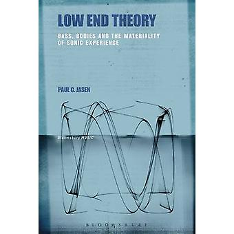 Low End Theory Bass Bodies and the Materiality of Sonic Experience by Jasen & Paul C.